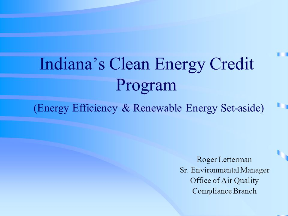 Indiana's Clean Energy Credit Program (Energy Efficiency & Renewable Energy Set-aside) Roger Letterman Sr.