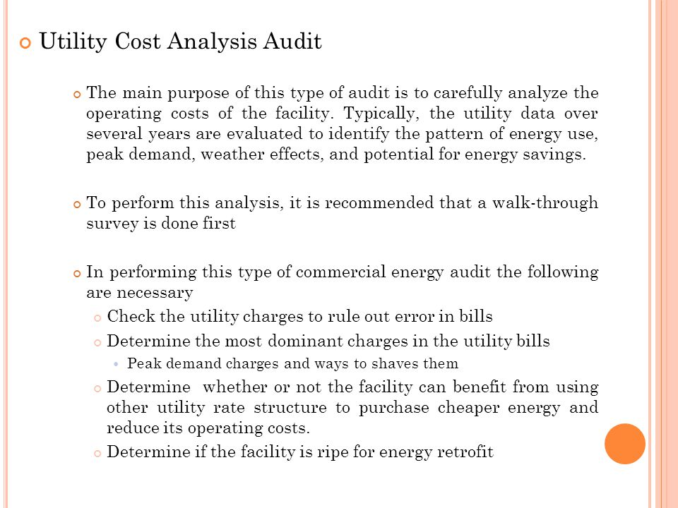 Utility Cost Analysis Audit The main purpose of this type of audit is to carefully analyze the operating costs of the facility.