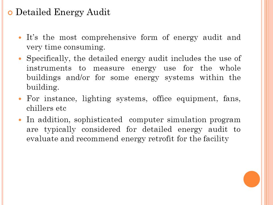Detailed Energy Audit It's the most comprehensive form of energy audit and very time consuming.