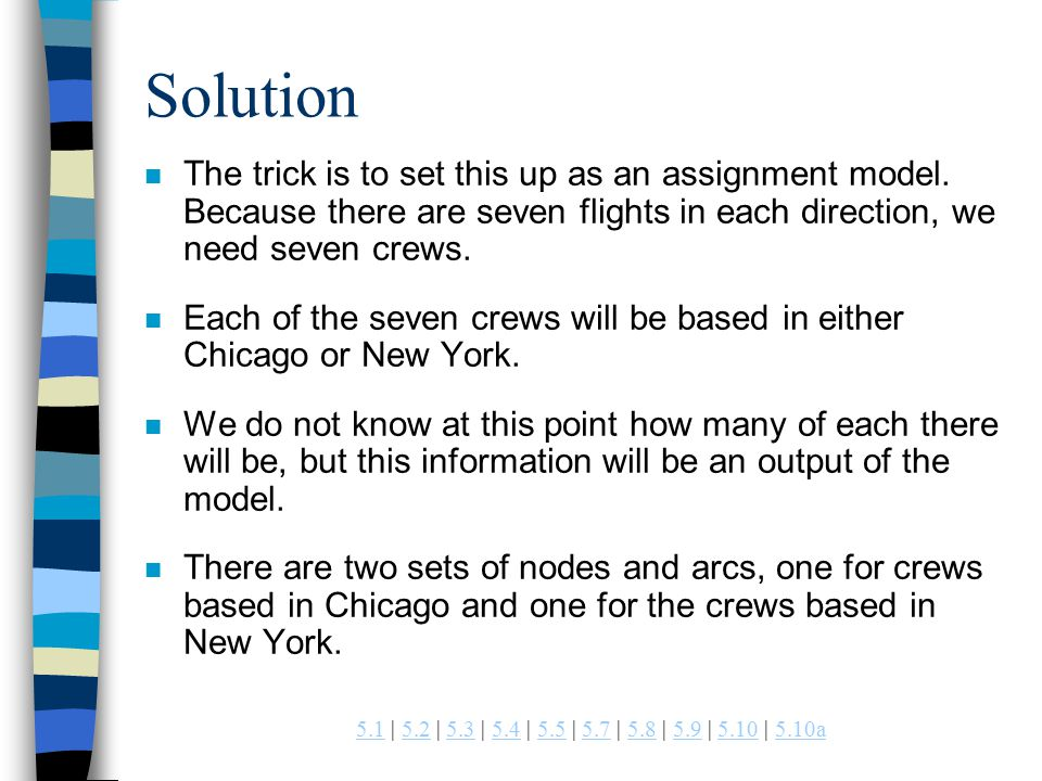 | 5.2 | 5.3 | 5.4 | 5.5 | 5.7 | 5.8 | 5.9 | 5.10 | 5.10a a Solution n The trick is to set this up as an assignment model.