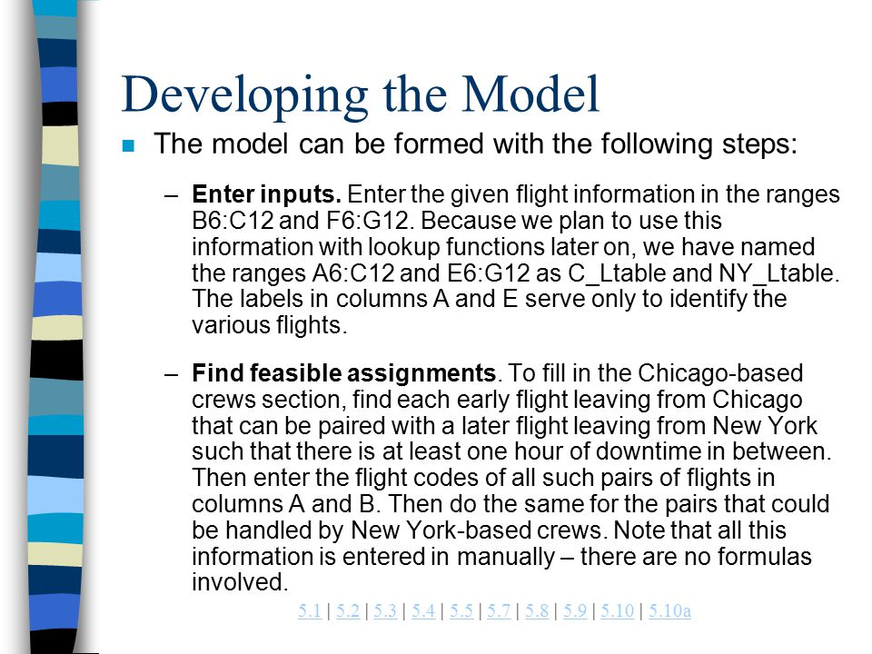 | 5.2 | 5.3 | 5.4 | 5.5 | 5.7 | 5.8 | 5.9 | 5.10 | 5.10a a Developing the Model n The model can be formed with the following steps: –Enter inputs.