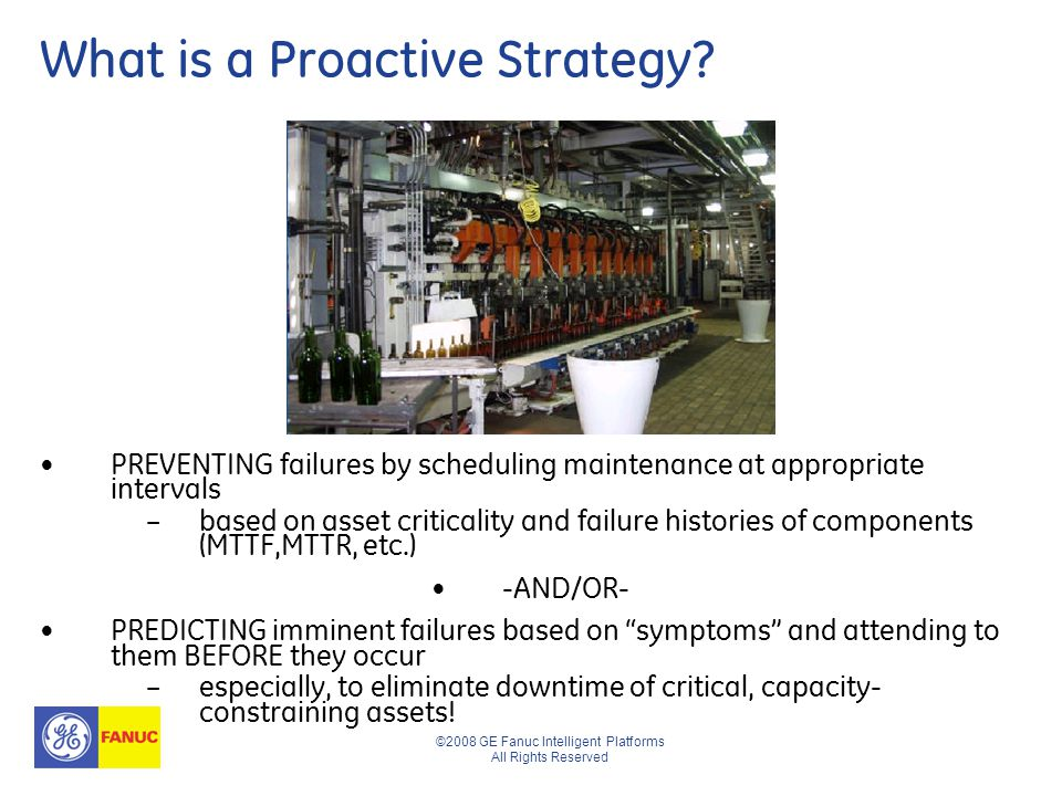 ©2008 GE Fanuc Intelligent Platforms All Rights Reserved What is a Proactive Strategy.