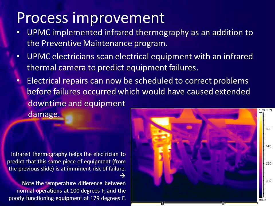Process improvement UPMC implemented infrared thermography as an addition to the Preventive Maintenance program.