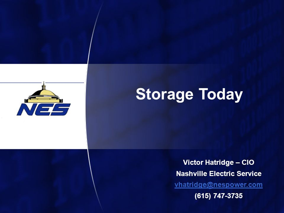 1 Storage Today Victor Hatridge – CIO Nashville Electric Service (615)