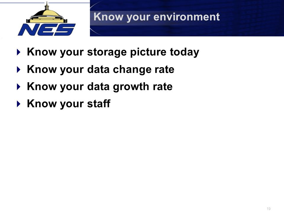19 Know your environment  Know your storage picture today  Know your data change rate  Know your data growth rate  Know your staff