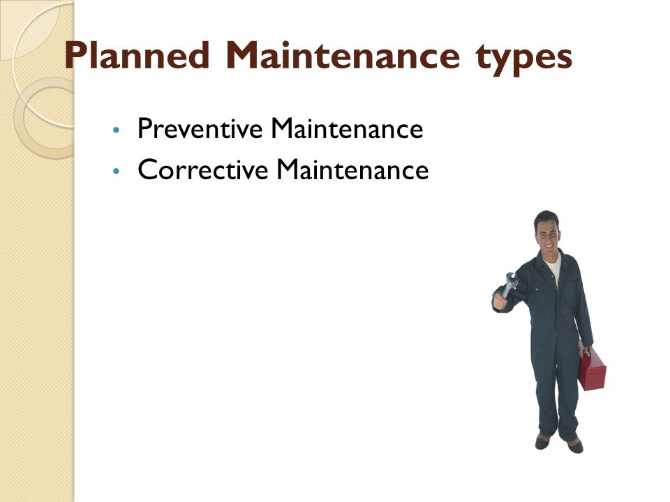 Planned Maintenance types Preventive Maintenance Corrective Maintenance