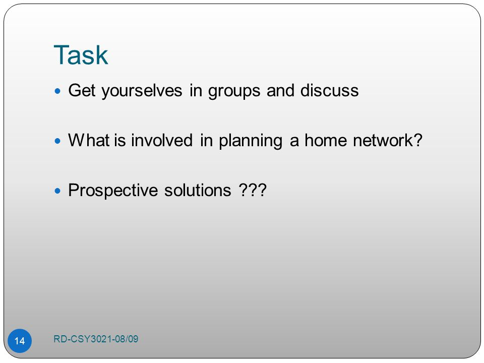 Task Get yourselves in groups and discuss What is involved in planning a home network.