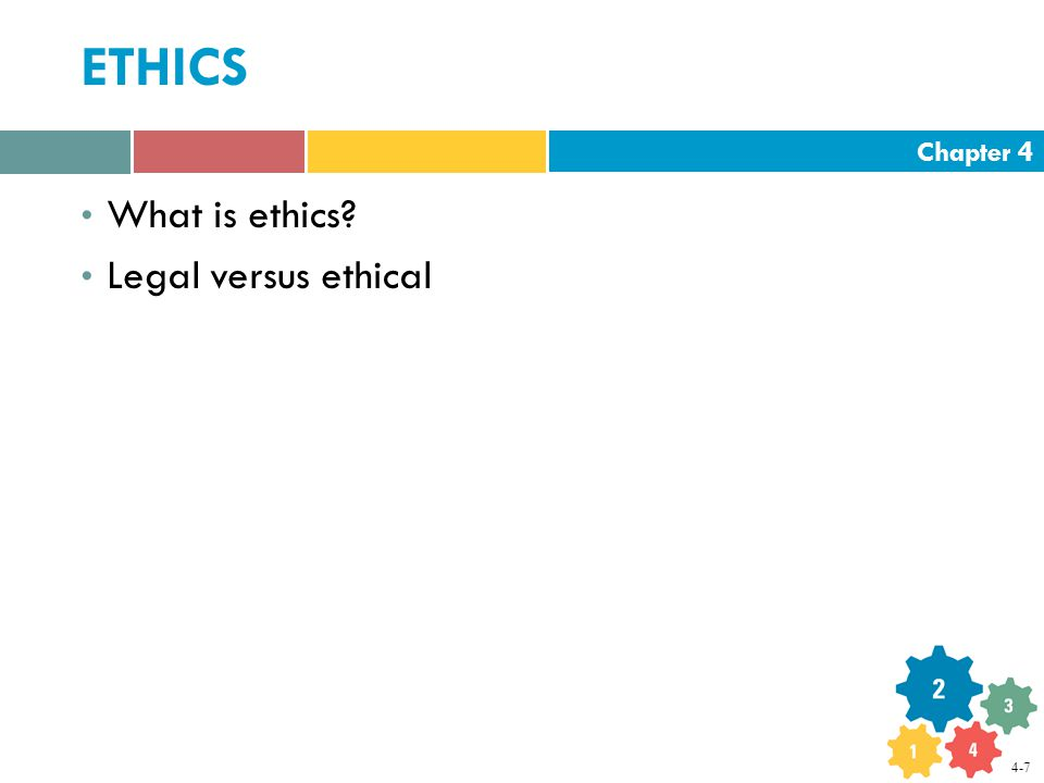 Chapter 4 ETHICS What is ethics Legal versus ethical 4-7