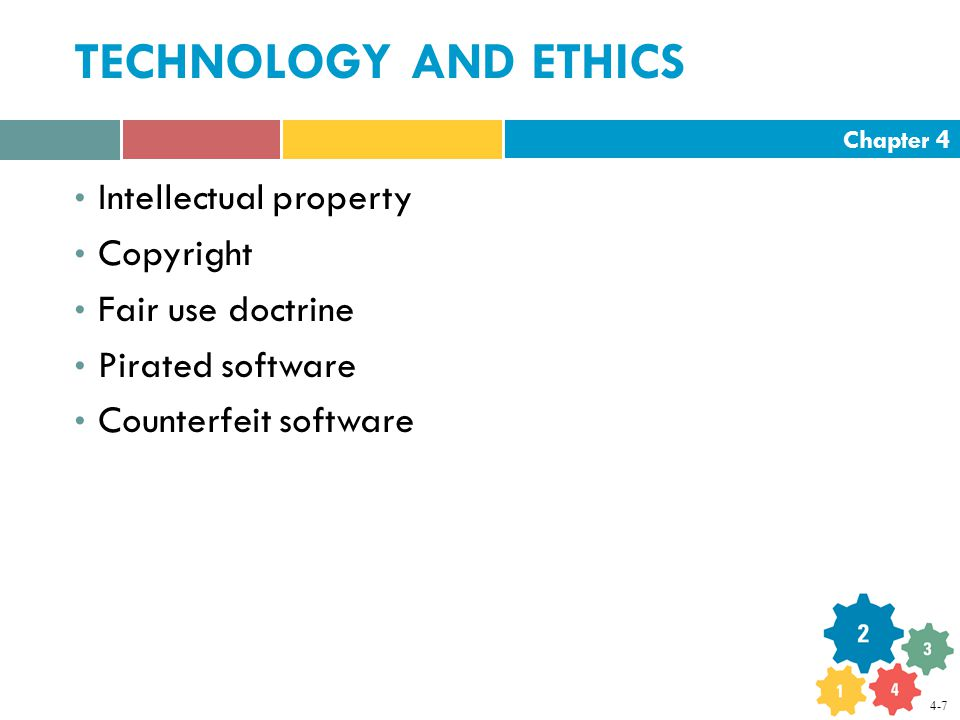 Chapter 4 TECHNOLOGY AND ETHICS Intellectual property Copyright Fair use doctrine Pirated software Counterfeit software 4-7