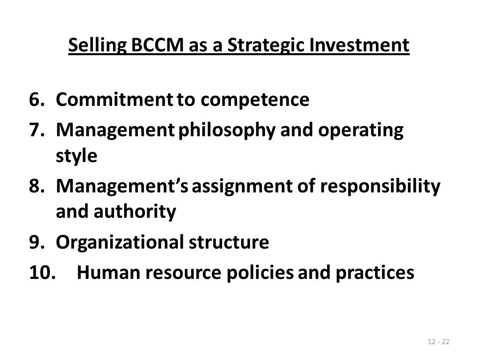 Selling BCCM as a Strategic Investment 6.Commitment to competence 7.Management philosophy and operating style 8.Management's assignment of responsibility and authority 9.Organizational structure 10.Human resource policies and practices