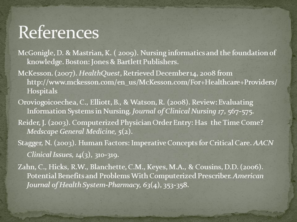 McGonigle, D. & Mastrian, K. ( 2009). Nursing informatics and the foundation of knowledge.