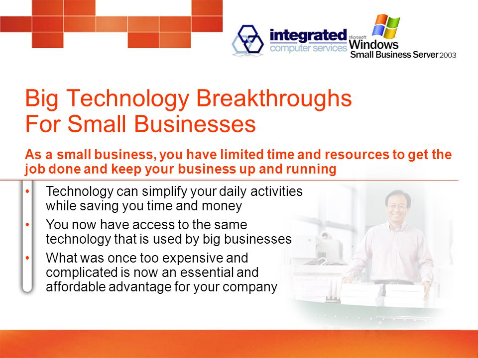 Big Technology Breakthroughs For Small Businesses As a small business, you have limited time and resources to get the job done and keep your business up and running Technology can simplify your daily activities while saving you time and money You now have access to the same technology that is used by big businesses What was once too expensive and complicated is now an essential and affordable advantage for your company