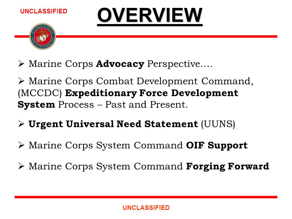 UNCLASSIFIED OVERVIEW  Marine Corps Advocacy Perspective….