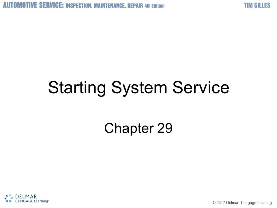 © 2012 Delmar, Cengage Learning Starting System Service Chapter 29