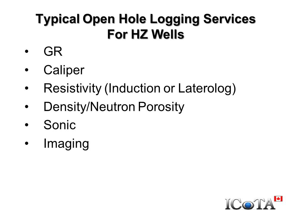 Typical Open Hole Logging Services For HZ Wells GR Caliper Resistivity (Induction or Laterolog) Density/Neutron Porosity Sonic Imaging