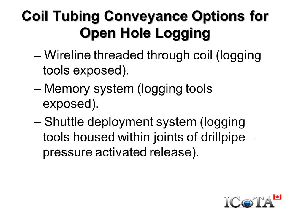 Coil Tubing Conveyance Options for Open Hole Logging – Wireline threaded through coil (logging tools exposed).