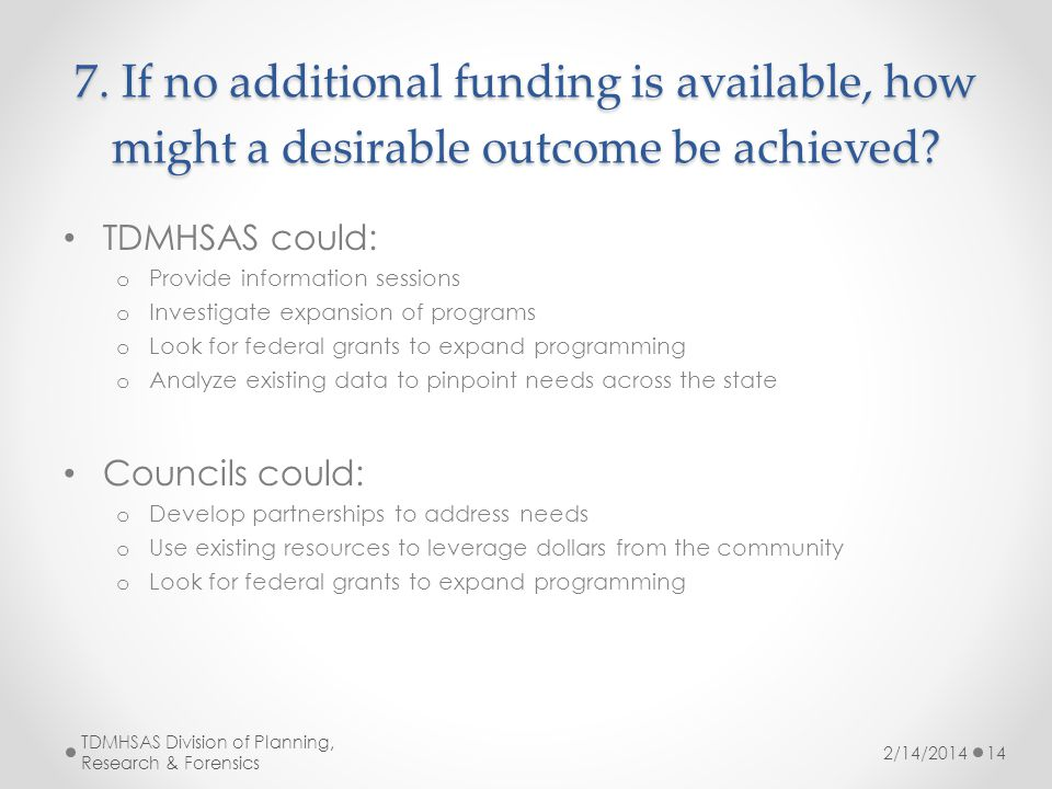 7. If no additional funding is available, how might a desirable outcome be achieved.
