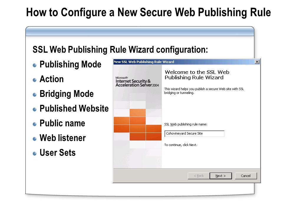 How to Configure a New Secure Web Publishing Rule SSL Web Publishing Rule Wizard configuration: Publishing Mode Action Bridging Mode Published Website Public name Web listener User Sets