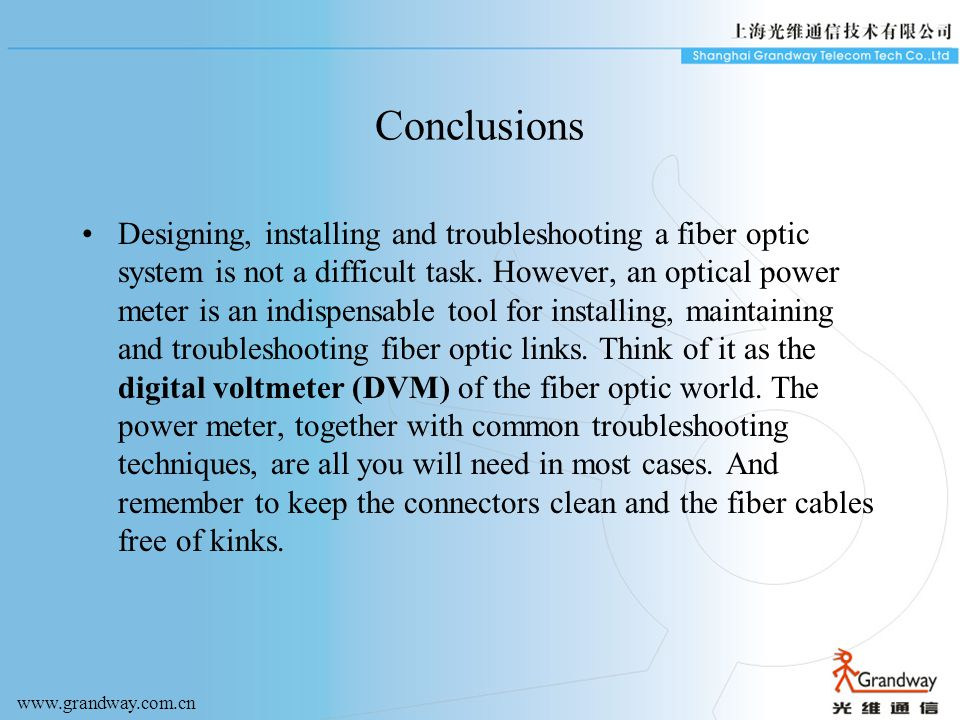 Conclusions Designing, installing and troubleshooting a fiber optic system is not a difficult task.