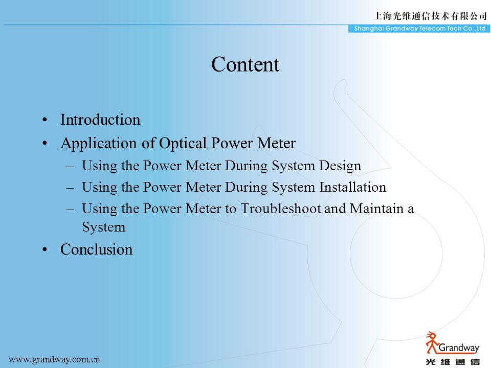 Content Introduction Application of Optical Power Meter –Using the Power Meter During System Design –Using the Power Meter During System Installation –Using the Power Meter to Troubleshoot and Maintain a System Conclusion