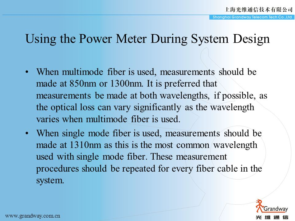 Using the Power Meter During System Design When multimode fiber is used, measurements should be made at 850nm or 1300nm.