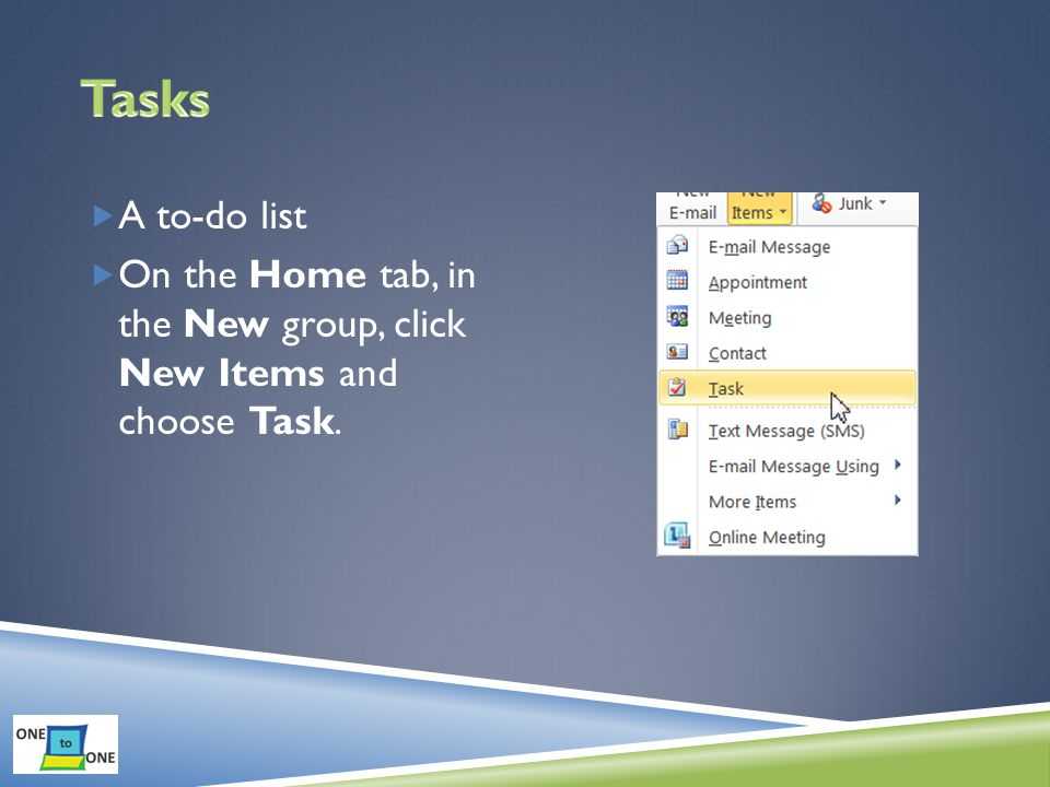  A to-do list  On the Home tab, in the New group, click New Items and choose Task.