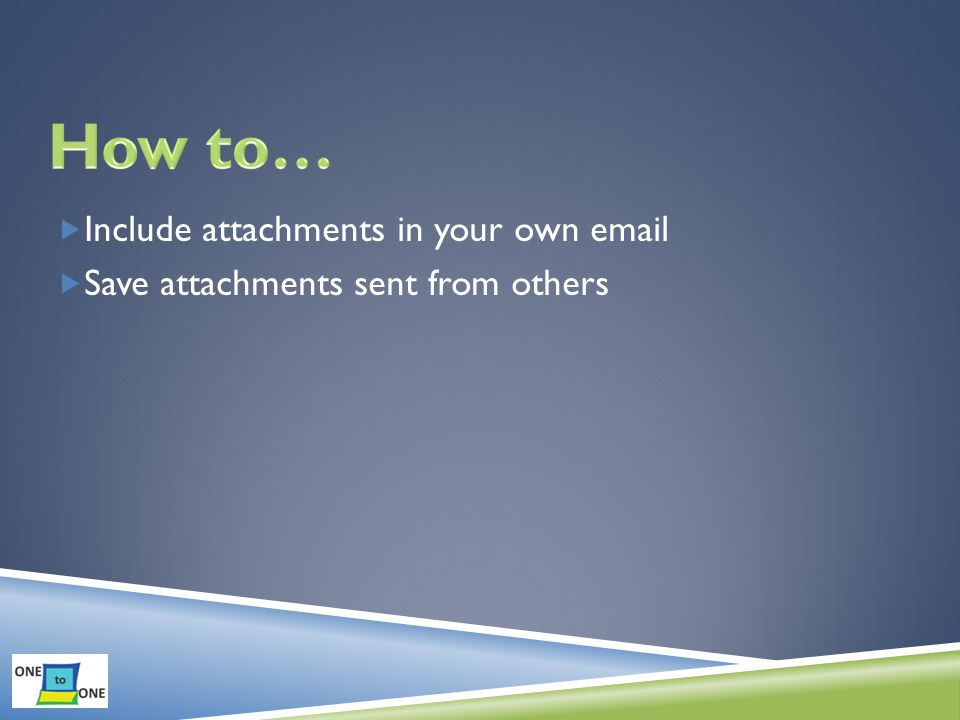  Include attachments in your own   Save attachments sent from others