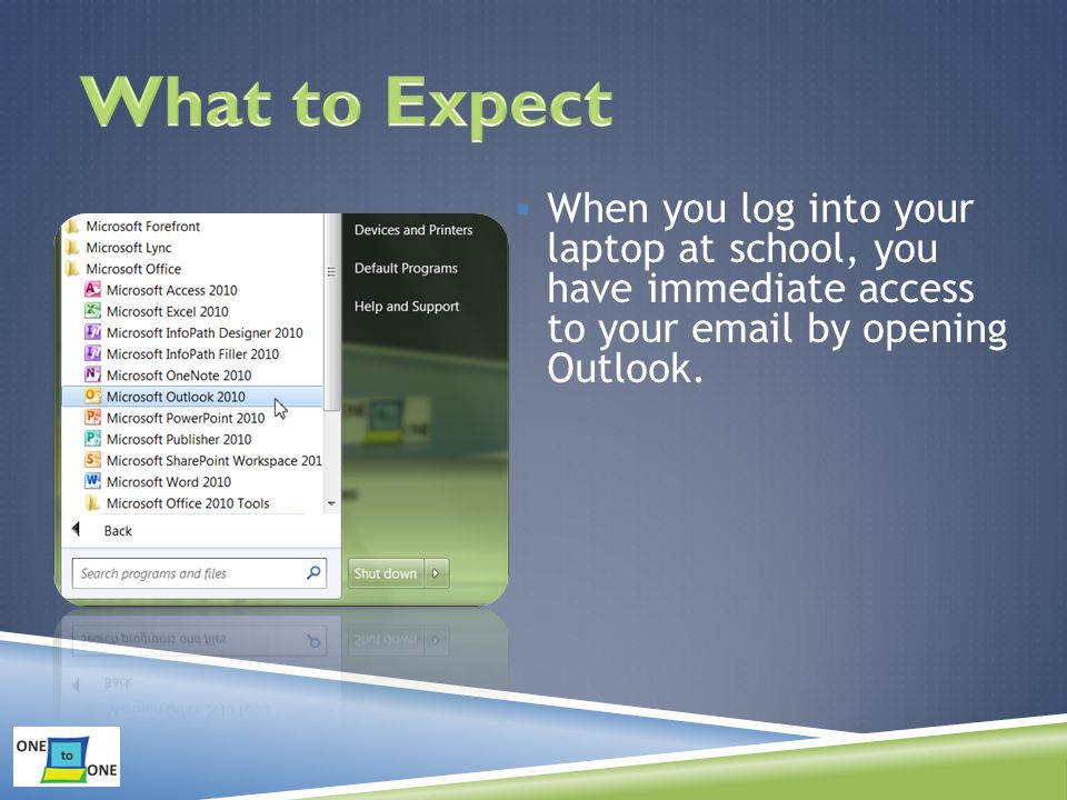  When you log into your laptop at school, you have immediate access to your  by opening Outlook.