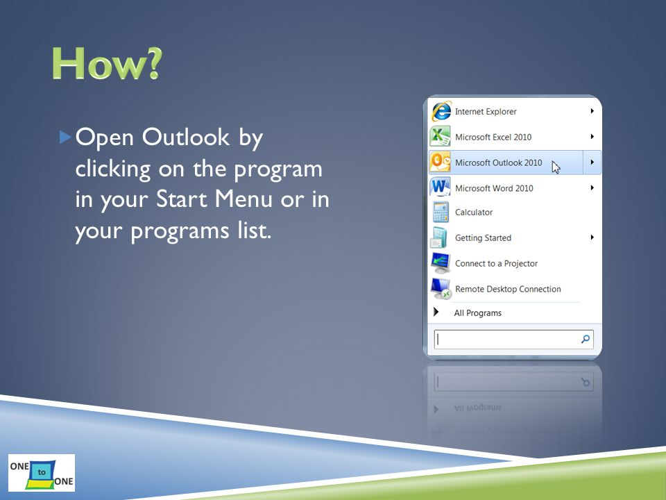  Open Outlook by clicking on the program in your Start Menu or in your programs list.