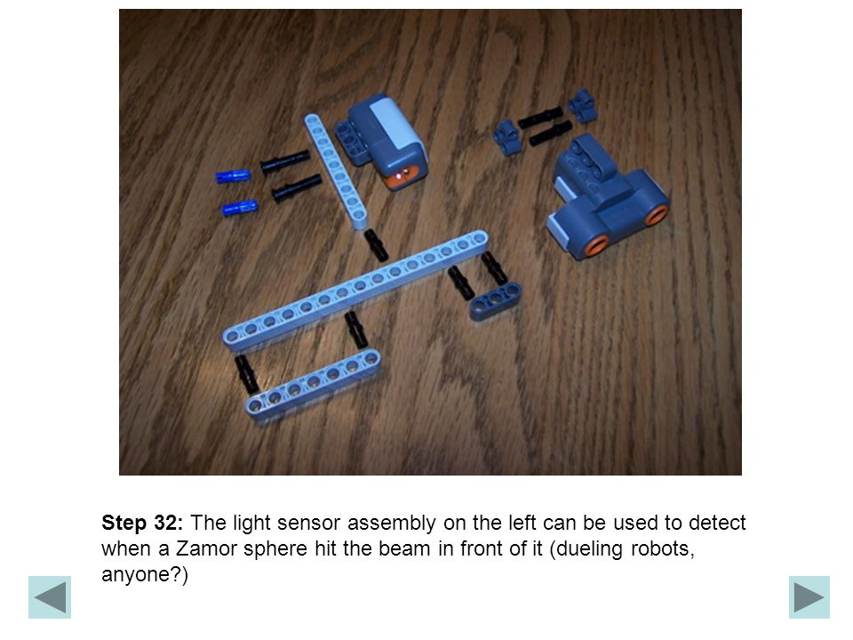 Step 32: The light sensor assembly on the left can be used to detect when a Zamor sphere hit the beam in front of it (dueling robots, anyone )