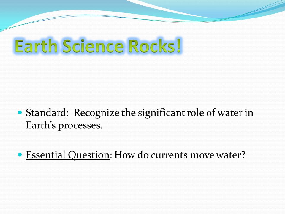 Standard: Recognize the significant role of water in Earth's processes.