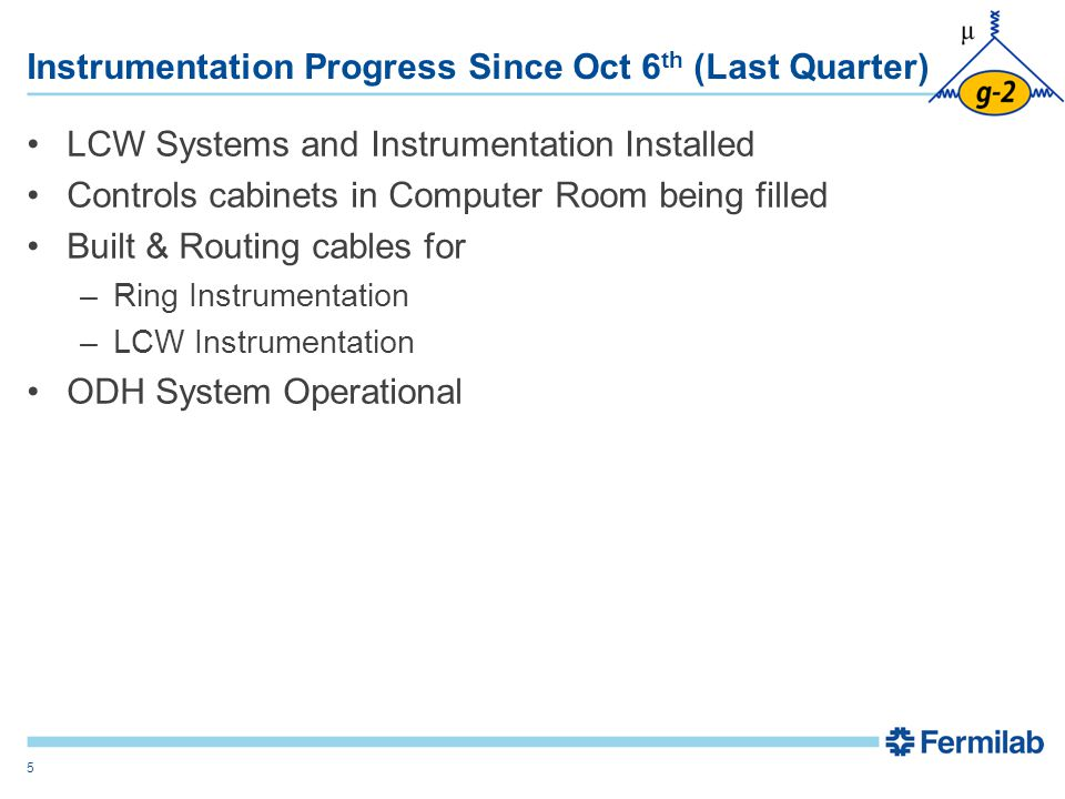 Instrumentation Progress Since Oct 6 th (Last Quarter) LCW Systems and Instrumentation Installed Controls cabinets in Computer Room being filled Built & Routing cables for –Ring Instrumentation –LCW Instrumentation ODH System Operational 5