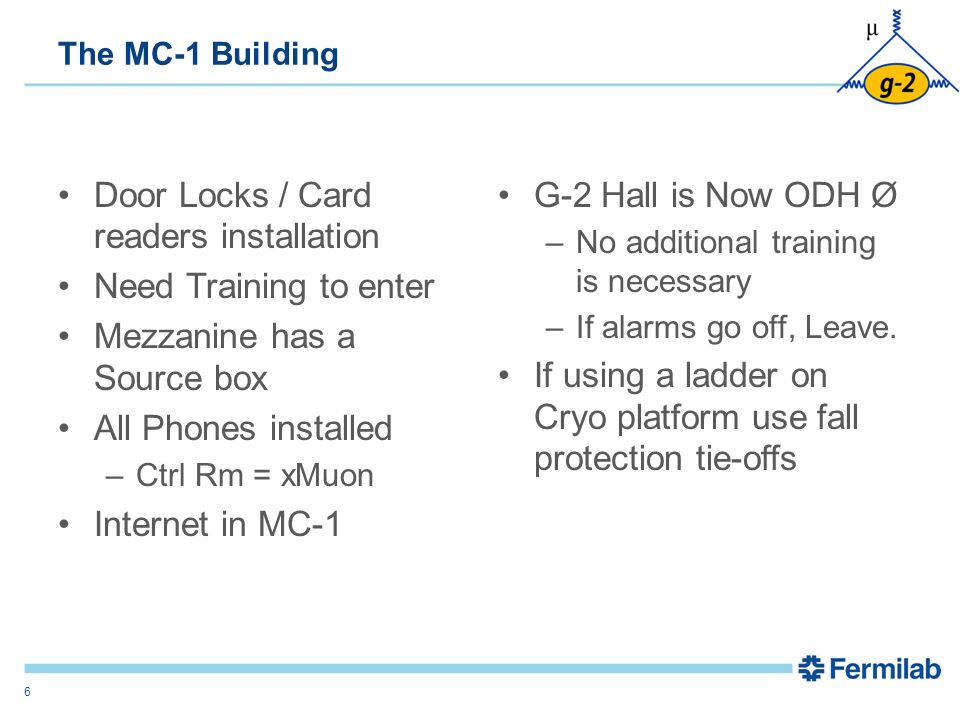 The MC-1 Building Door Locks / Card readers installation Need Training to enter Mezzanine has a Source box All Phones installed –Ctrl Rm = xMuon Internet in MC-1 G-2 Hall is Now ODH Ø –No additional training is necessary –If alarms go off, Leave.
