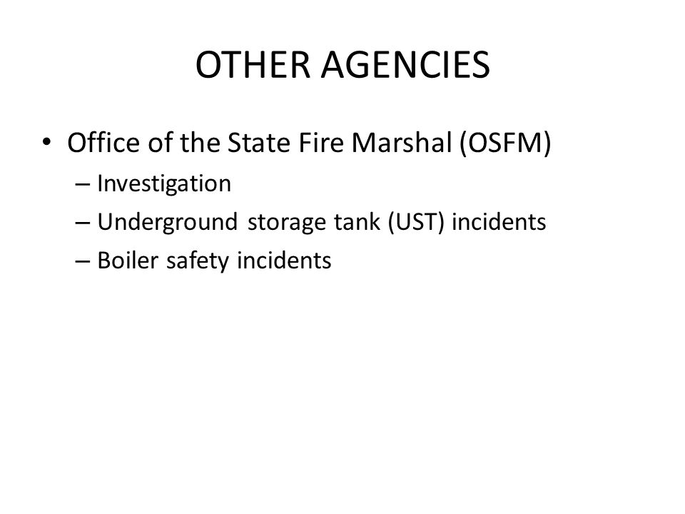 OTHER AGENCIES Office of the State Fire Marshal (OSFM) – Investigation – Underground storage tank (UST) incidents – Boiler safety incidents