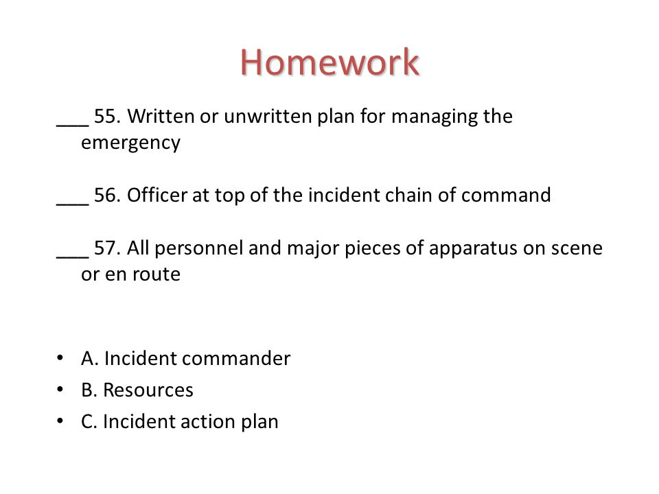 Homework ___ 55. Written or unwritten plan for managing the emergency ___ 56.