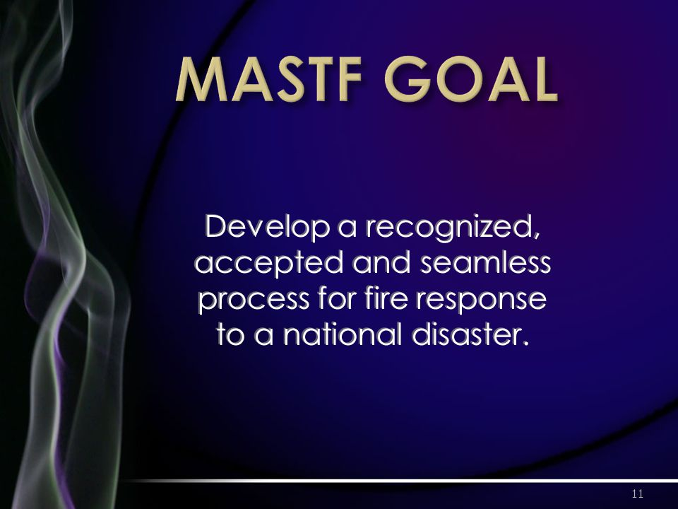 11 Develop a recognized, accepted and seamless process for fire response to a national disaster.
