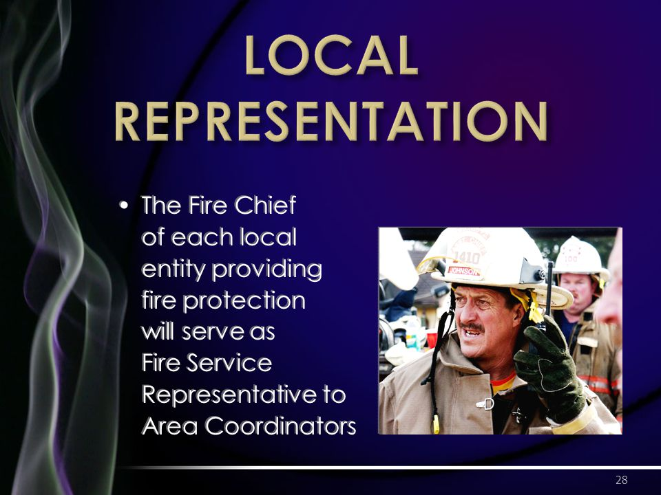 The Fire Chief of each local entity providing fire protection will serve as Fire Service Representative to Area Coordinators 28