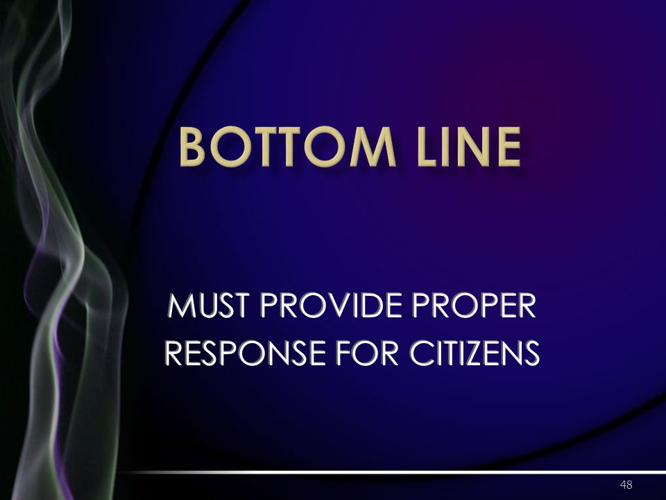 48 MUST PROVIDE PROPER RESPONSE FOR CITIZENS