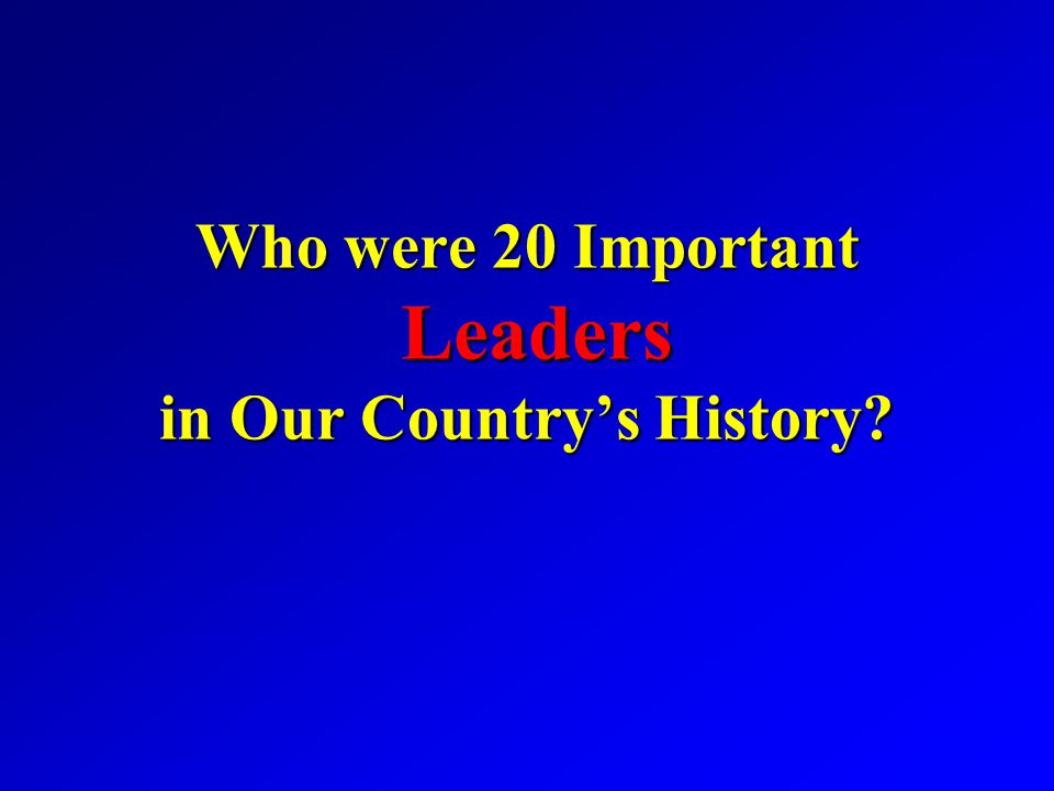 Who were 20 Important Leaders in Our Country's History?