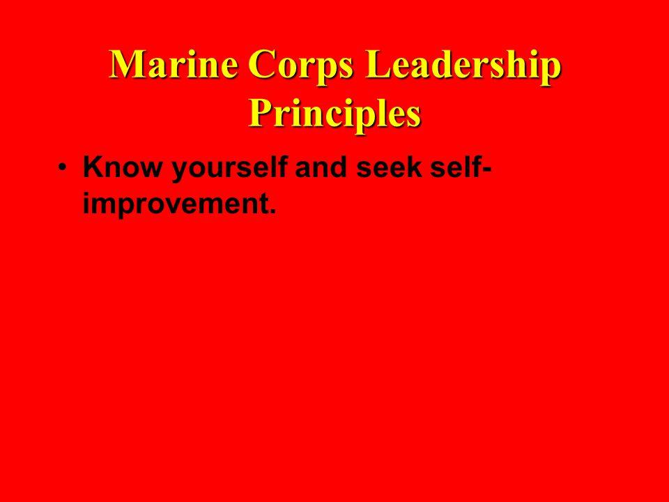 Marine Corps Leadership Principles Know yourself and seek self- improvement.