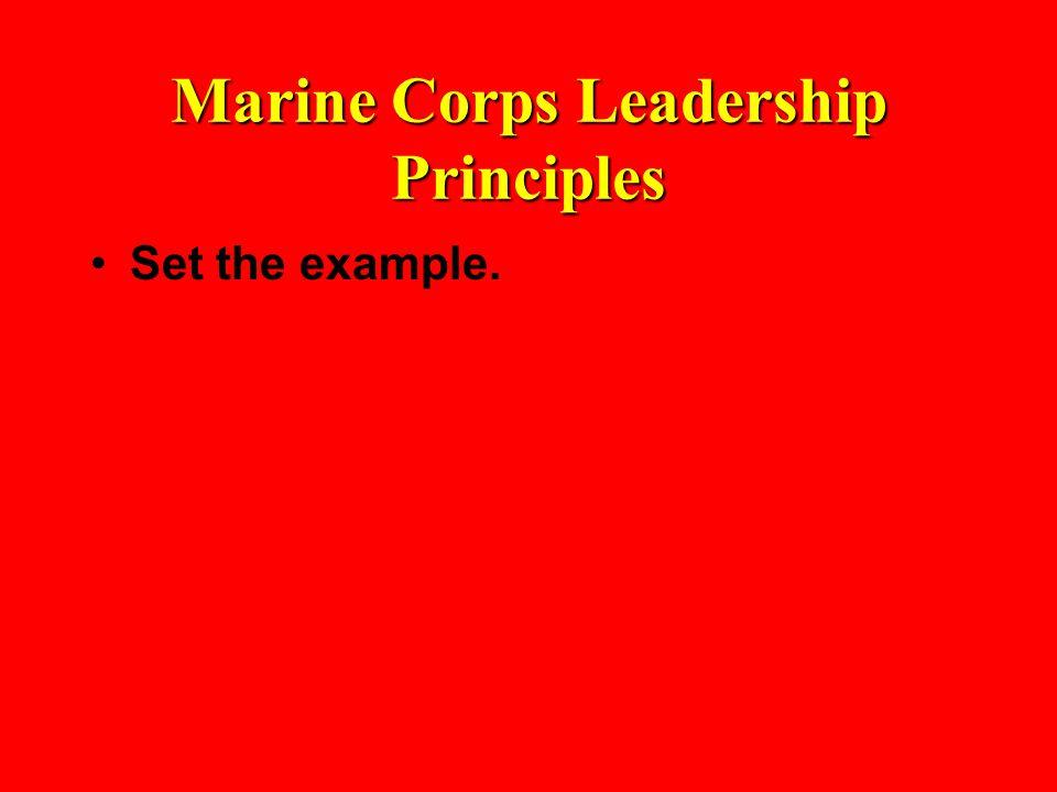 Marine Corps Leadership Principles Set the example.
