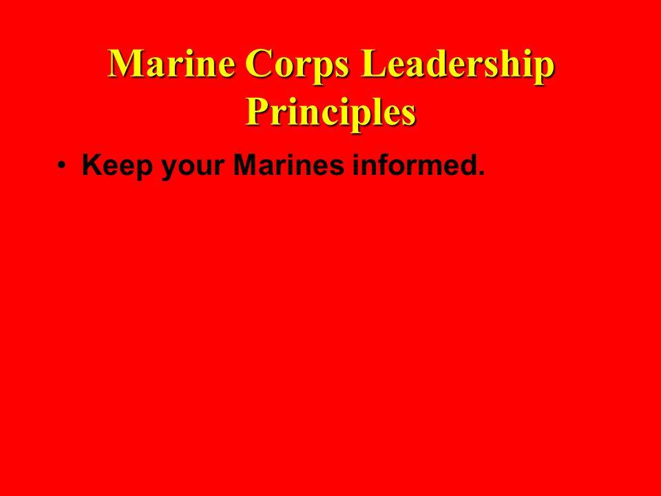 Marine Corps Leadership Principles Keep your Marines informed.