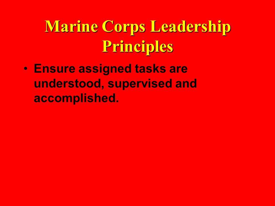 Marine Corps Leadership Principles Ensure assigned tasks are understood, supervised and accomplished.