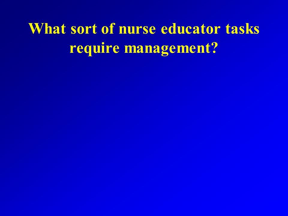 What sort of nurse educator tasks require management?