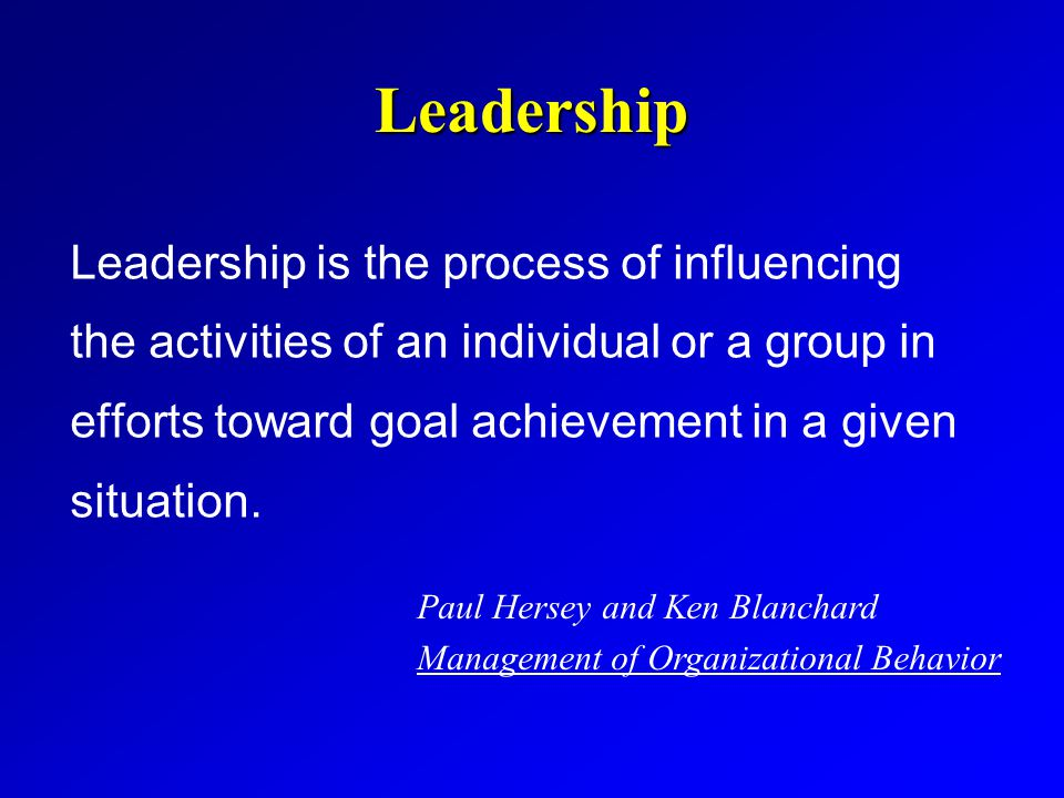 Leadership Leadership is the process of influencing the activities of an individual or a group in efforts toward goal achievement in a given situation