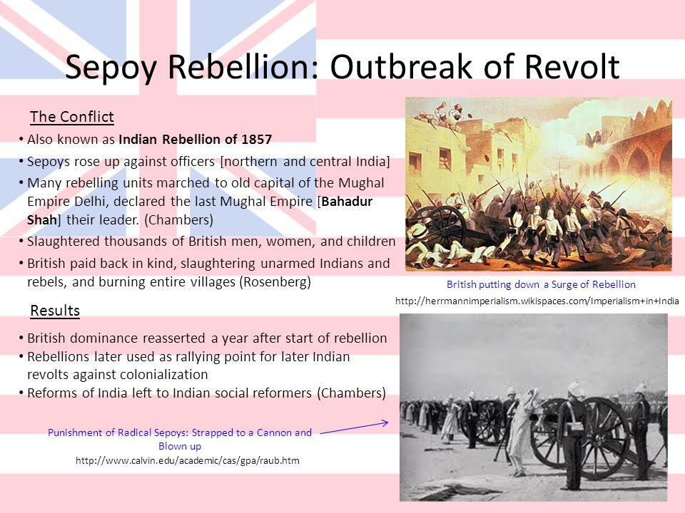 Sepoy Rebellion: Outbreak of Revolt Also known as Indian Rebellion of 1857 Sepoys rose up against officers [northern and central India] Many rebelling units marched to old capital of the Mughal Empire Delhi, declared the last Mughal Empire [Bahadur Shah] their leader.