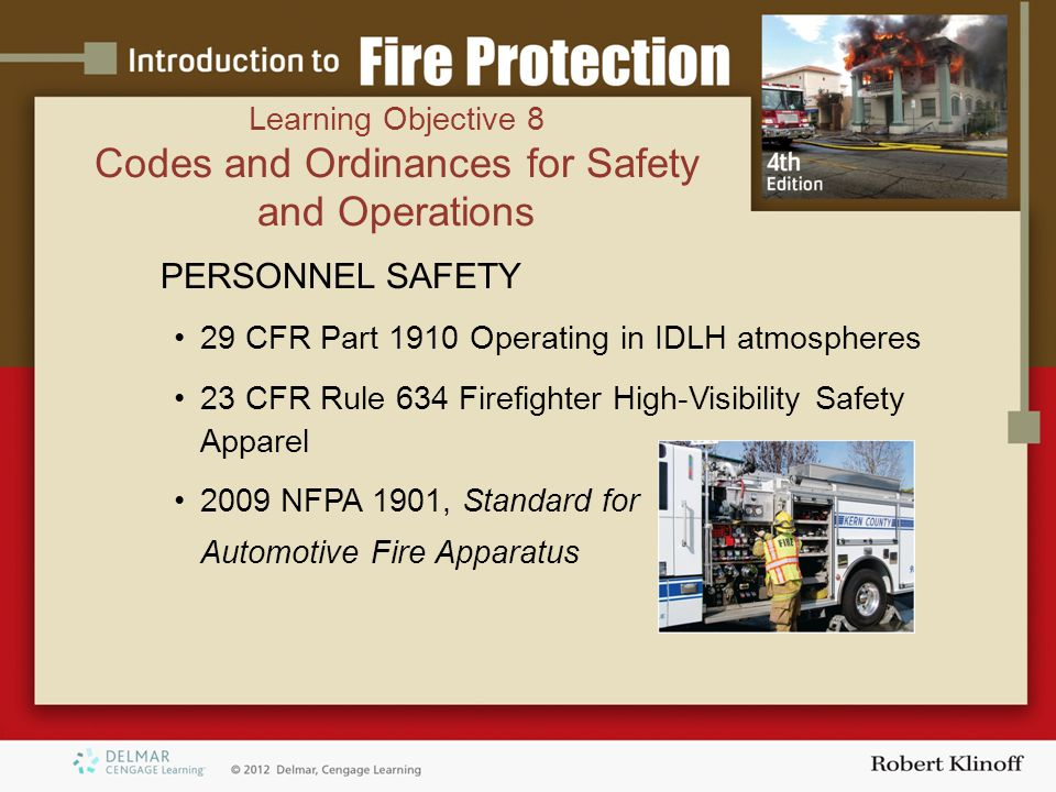 PERSONNEL SAFETY 29 CFR Part 1910 Operating in IDLH atmospheres 23 CFR Rule 634 Firefighter High-Visibility Safety Apparel 2009 NFPA 1901, Standard for Automotive Fire Apparatus Learning Objective 8 Codes and Ordinances for Safety and Operations