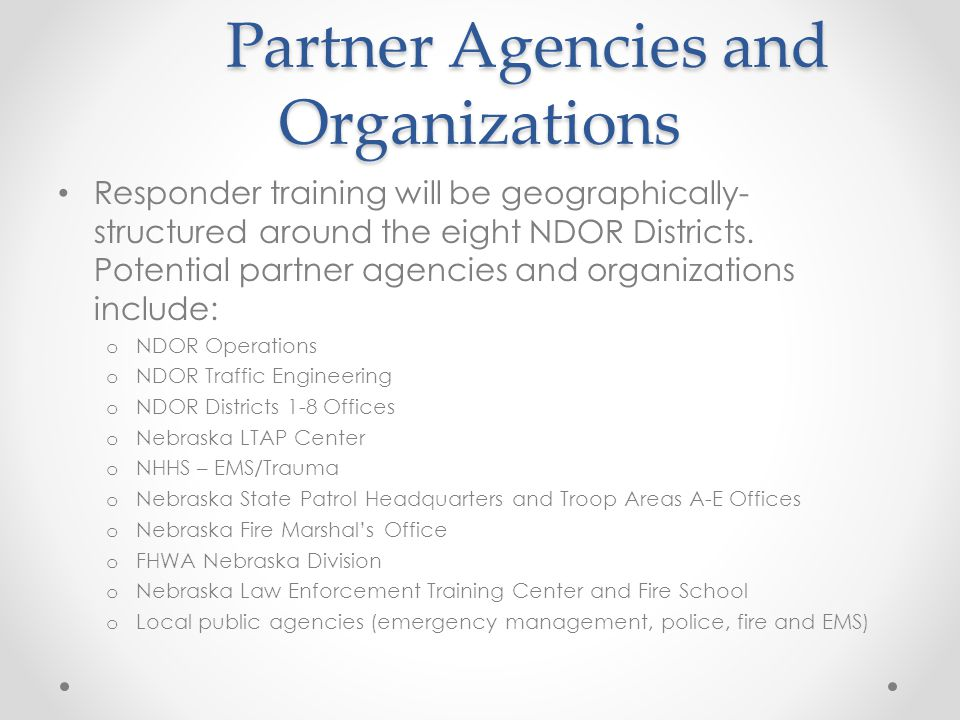 Partner Agencies and Organizations Responder training will be geographically- structured around the eight NDOR Districts.