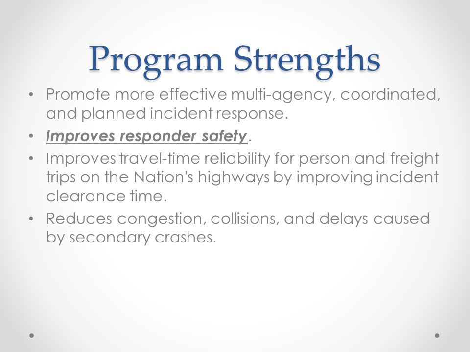 Program Strengths Promote more effective multi-agency, coordinated, and planned incident response.