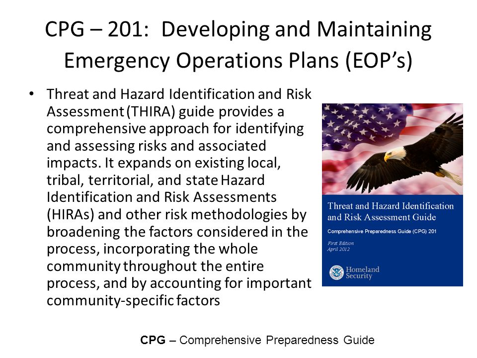 CPG – 201: Developing and Maintaining Emergency Operations Plans (EOP's) Threat and Hazard Identification and Risk Assessment (THIRA) guide provides a comprehensive approach for identifying and assessing risks and associated impacts.